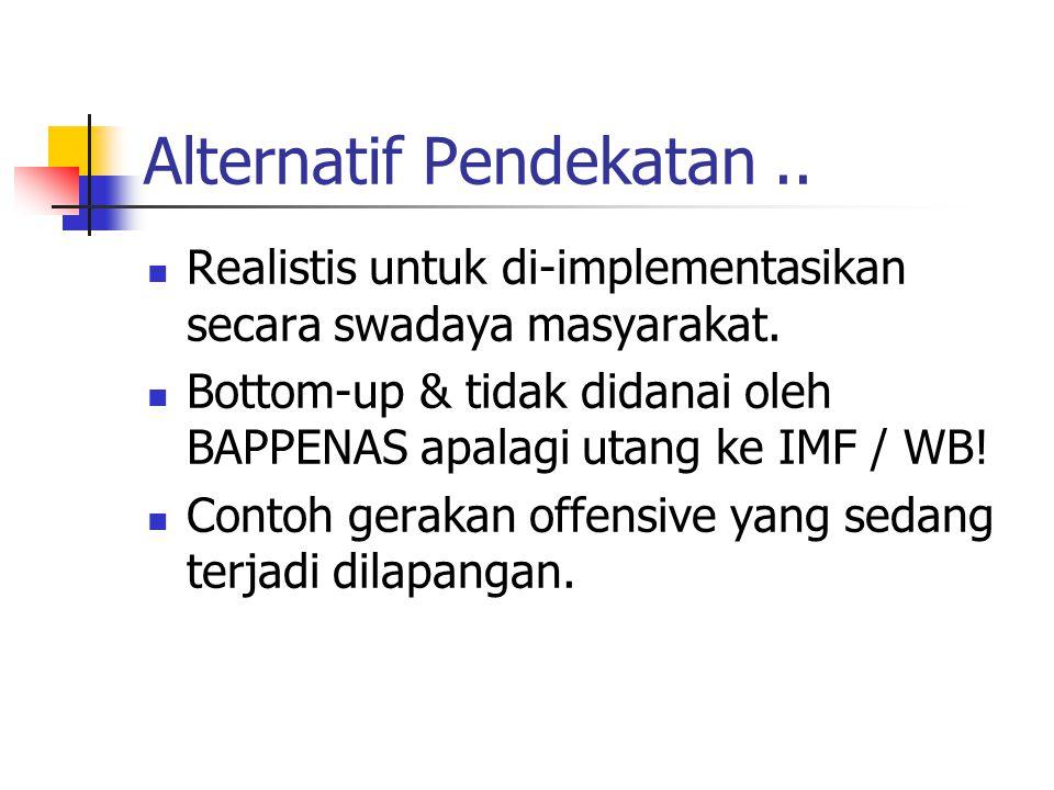 Alternatif Pendekatan..Realistis untuk di-implementasikan secara swadaya masyarakat.