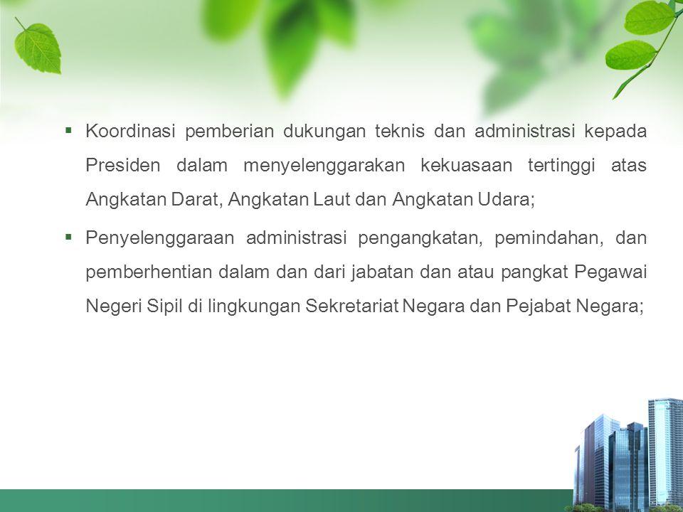  Koordinasi pemberian dukungan teknis dan administrasi kepada Presiden dalam menyelenggarakan kekuasaan tertinggi atas Angkatan Darat, Angkatan Laut