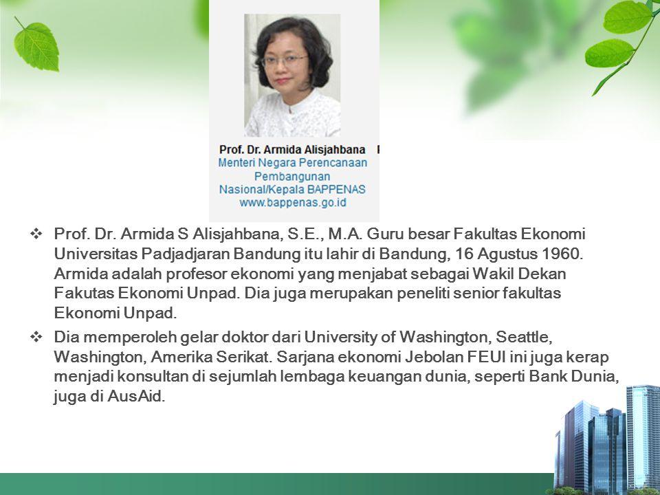  Prof. Dr. Armida S Alisjahbana, S.E., M.A. Guru besar Fakultas Ekonomi Universitas Padjadjaran Bandung itu lahir di Bandung, 16 Agustus 1960. Armida