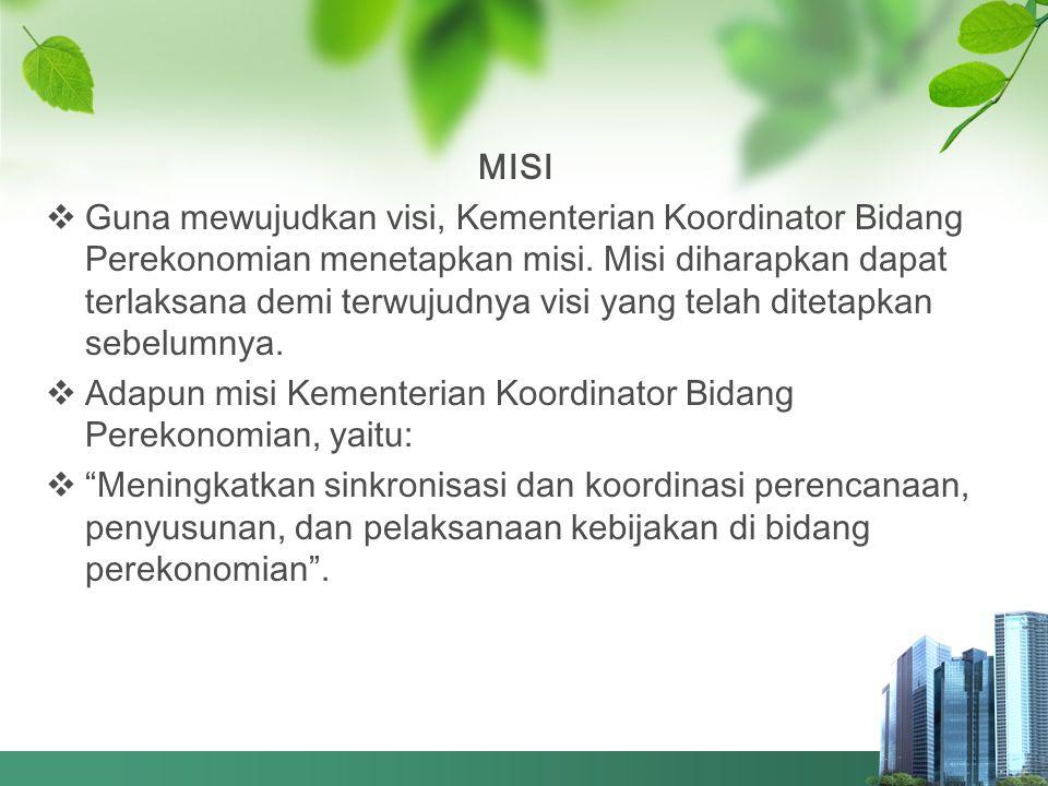 MISI  Guna mewujudkan visi, Kementerian Koordinator Bidang Perekonomian menetapkan misi. Misi diharapkan dapat terlaksana demi terwujudnya visi yang