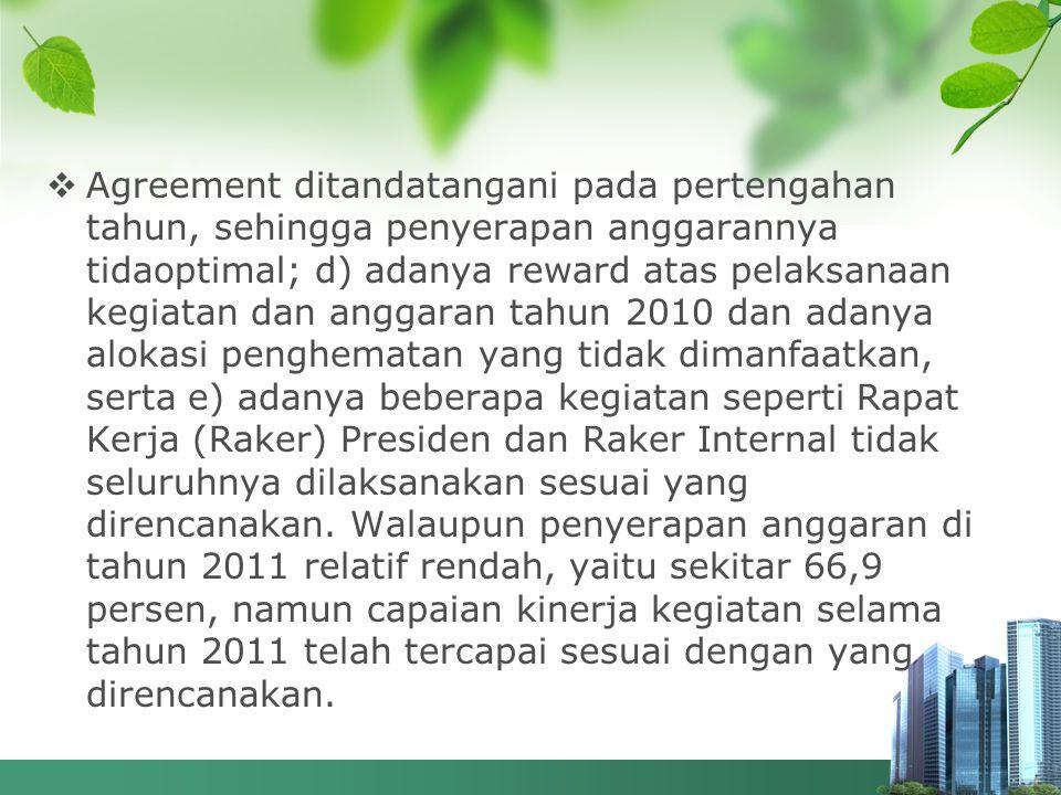  Agreement ditandatangani pada pertengahan tahun, sehingga penyerapan anggarannya tidaoptimal; d) adanya reward atas pelaksanaan kegiatan dan anggara