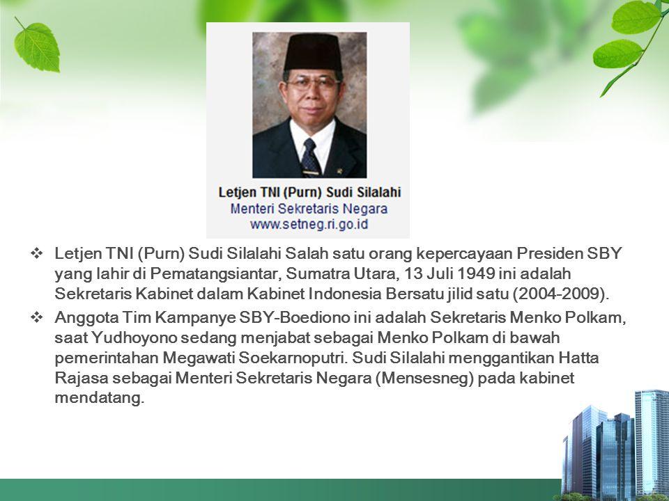  Letjen TNI (Purn) Sudi Silalahi Salah satu orang kepercayaan Presiden SBY yang lahir di Pematangsiantar, Sumatra Utara, 13 Juli 1949 ini adalah Sekr