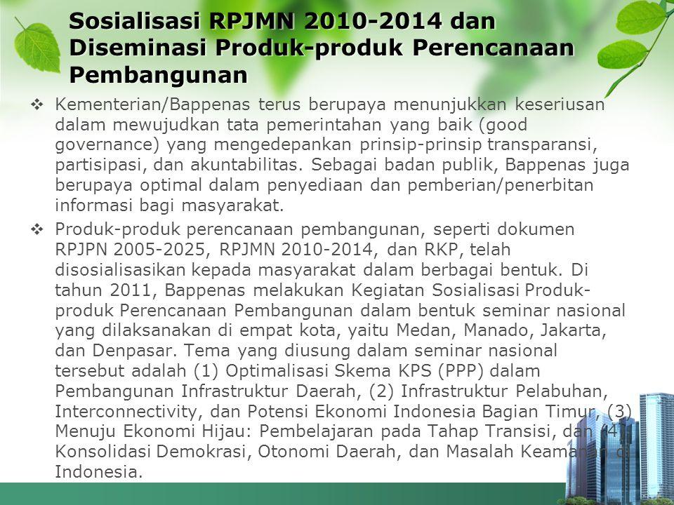 Sosialisasi RPJMN 2010-2014 dan Diseminasi Produk-produk Perencanaan Pembangunan  Kementerian/Bappenas terus berupaya menunjukkan keseriusan dalam me