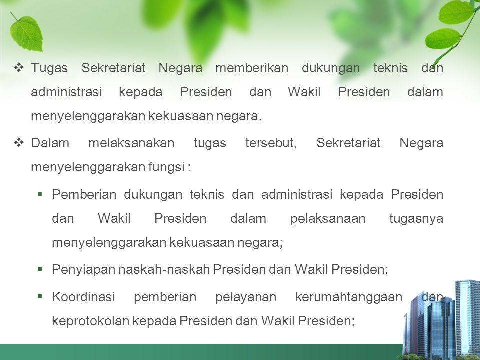  Tugas Sekretariat Negara memberikan dukungan teknis dan administrasi kepada Presiden dan Wakil Presiden dalam menyelenggarakan kekuasaan negara.  D