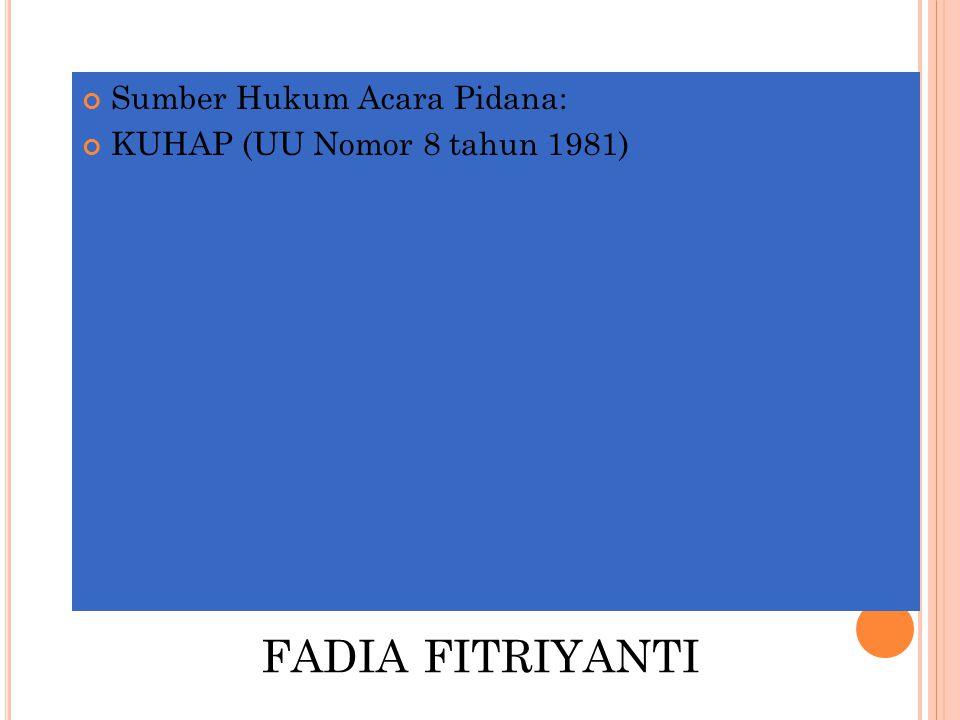 FADIA FITRIYANTI Sumber Hukum Acara Pidana: KUHAP (UU Nomor 8 tahun 1981)