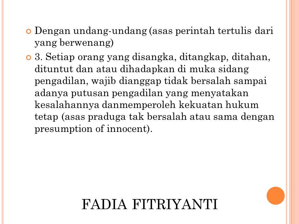 FADIA FITRIYANTI Dengan undang-undang (asas perintah tertulis dari yang berwenang) 3. Setiap orang yang disangka, ditangkap, ditahan, dituntut dan ata