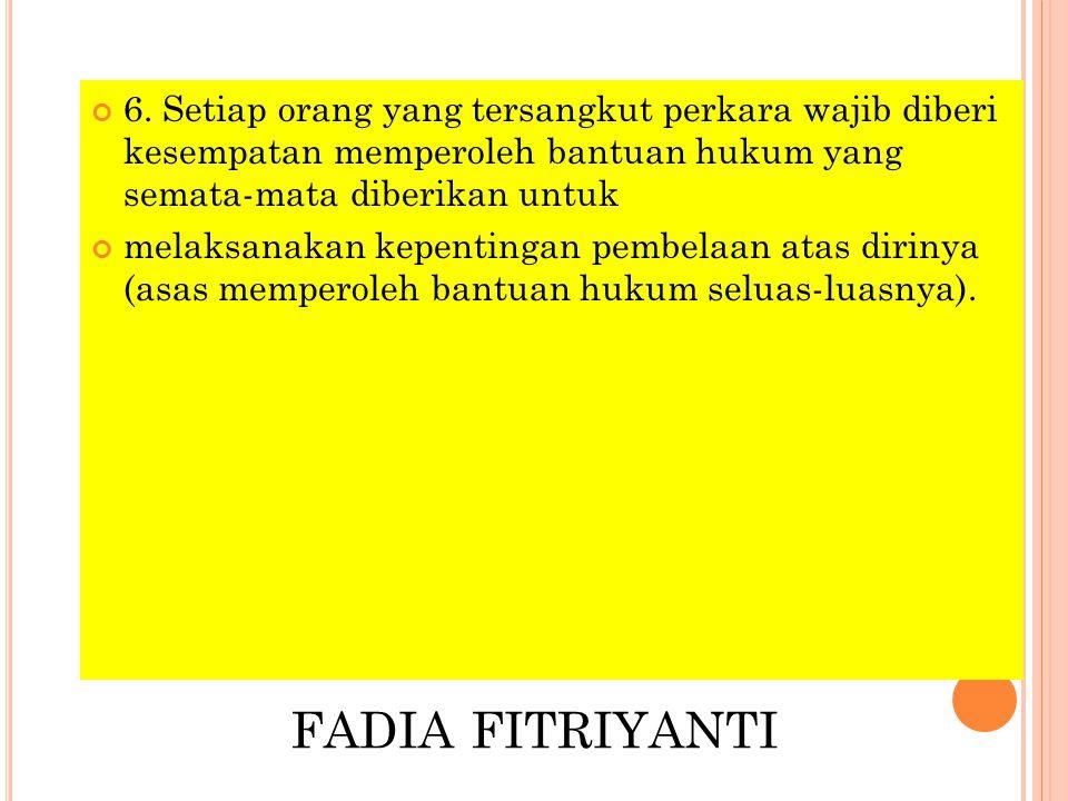 FADIA FITRIYANTI 6. Setiap orang yang tersangkut perkara wajib diberi kesempatan memperoleh bantuan hukum yang semata-mata diberikan untuk melaksanaka