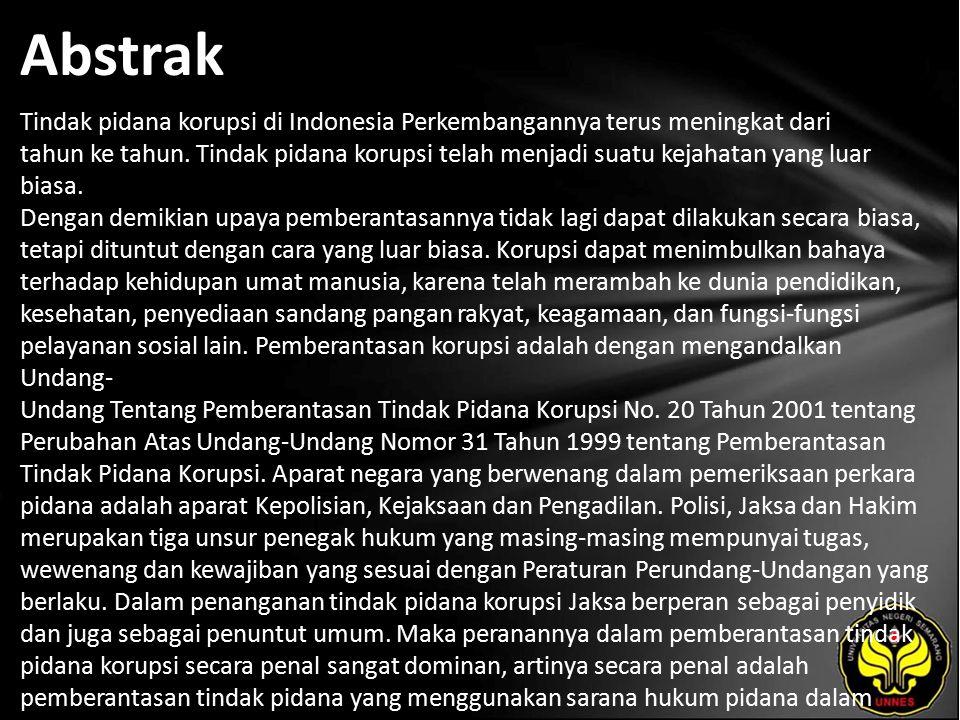 Abstrak Tindak pidana korupsi di Indonesia Perkembangannya terus meningkat dari tahun ke tahun.
