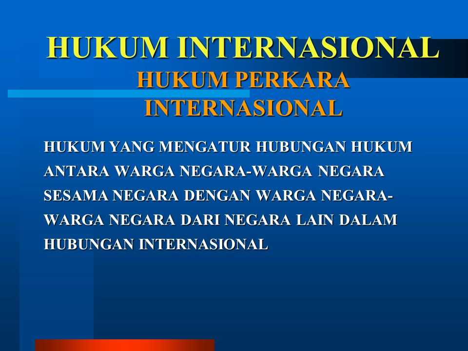 HUKUM INTERNASIONAL HUKUM PERKARA INTERNASIONAL HUKUM YANG MENGATUR HUBUNGAN HUKUM ANTARA WARGA NEGARA-WARGA NEGARA SESAMA NEGARA DENGAN WARGA NEGARA-