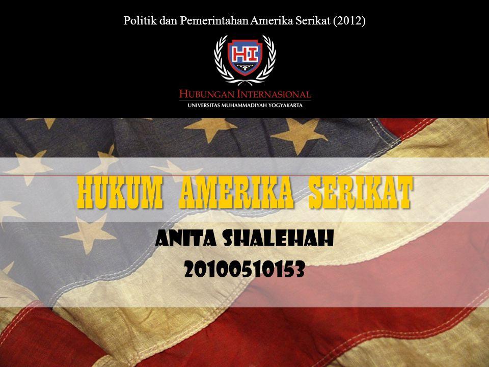 HUKUM AMERIKA SERIKAT Anita Shalehah 20100510153 Politik dan Pemerintahan Amerika Serikat (2012)
