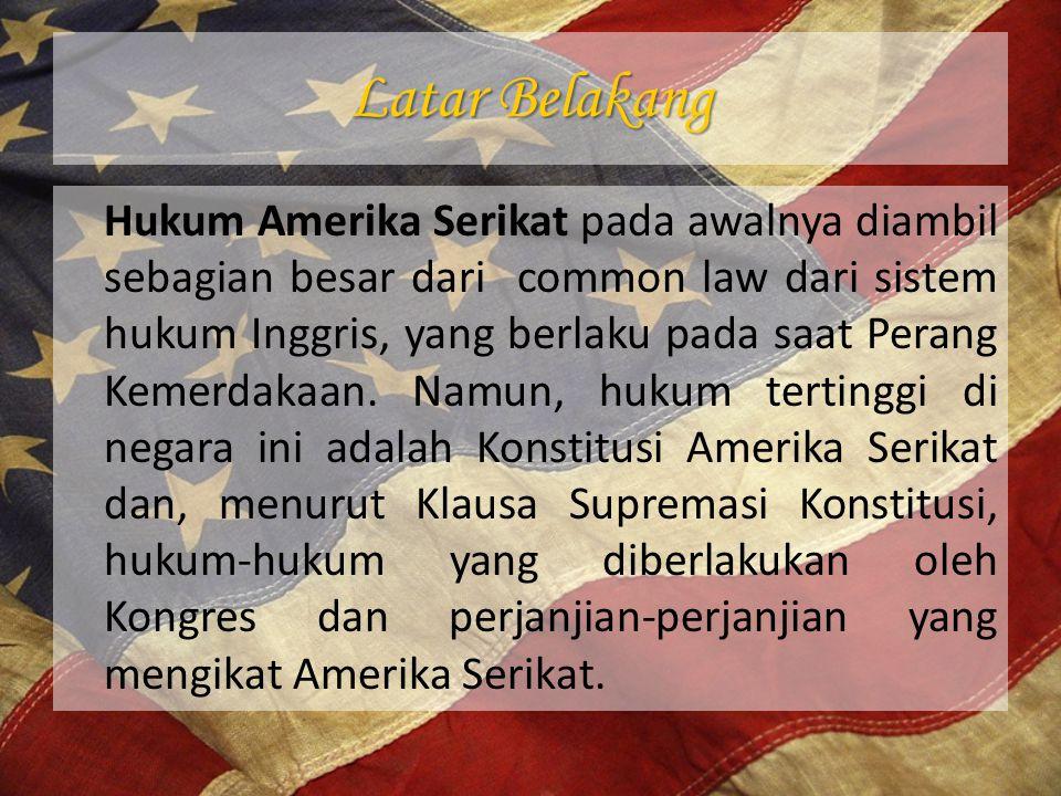 Latar Belakang Hukum Amerika Serikat pada awalnya diambil sebagian besar dari common law dari sistem hukum Inggris, yang berlaku pada saat Perang Keme