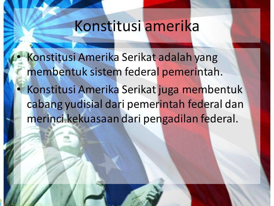 Konstitusi amerika Konstitusi Amerika Serikat adalah yang membentuk sistem federal pemerintah. Konstitusi Amerika Serikat juga membentuk cabang yudisi
