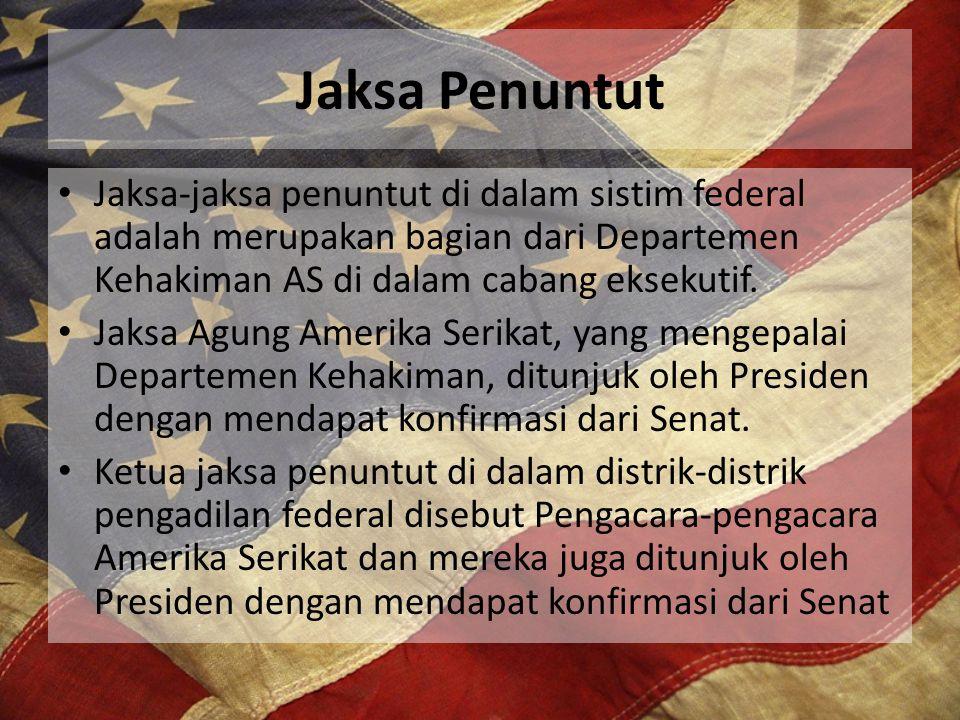 Jaksa Penuntut Jaksa-jaksa penuntut di dalam sistim federal adalah merupakan bagian dari Departemen Kehakiman AS di dalam cabang eksekutif. Jaksa Agun