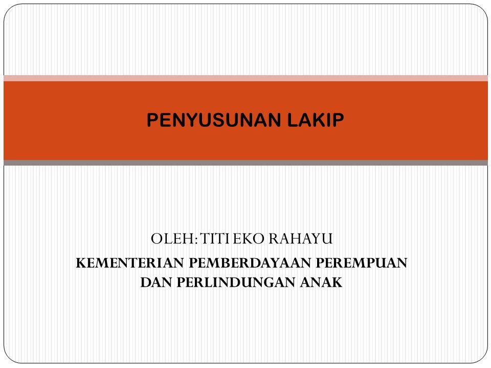 LAKIP Adalah laporan kinerja tahunan yang berisi pertanggung jawaban kinerja suatu instansi dalam mencapai tujuan/sasaran strategis instansi.