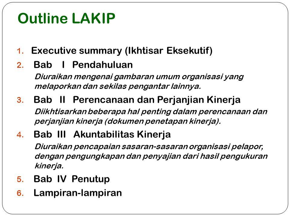 Outline LAKIP 1. Executive summary (Ikhtisar Eksekutif) 2. Bab I Pendahuluan Diuraikan mengenai gambaran umum organisasi yang melaporkan dan sekilas p