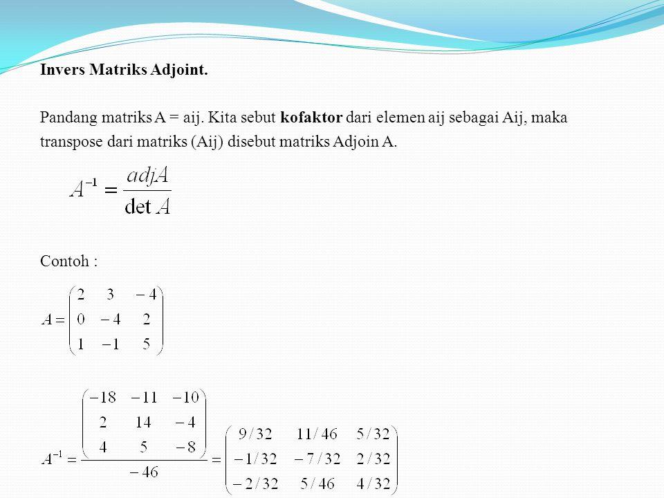 Invers Matriks. Matriks tidak bisa dibagi dengan matriks lainnya. Sebagai analogi, digunakan INVERS dari matriks tersebut. Matriks bujur sangkar yang