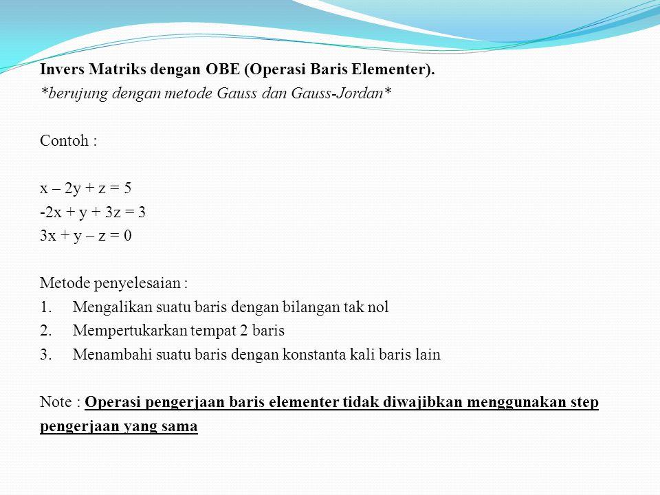 Invers Matriks dengan OBE (Operasi Baris Elementer).