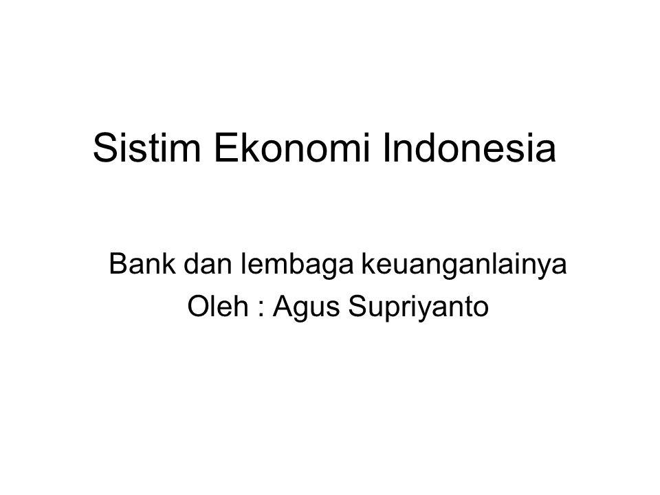 Sistim Ekonomi Indonesia Bank dan lembaga keuanganlainya Oleh : Agus Supriyanto