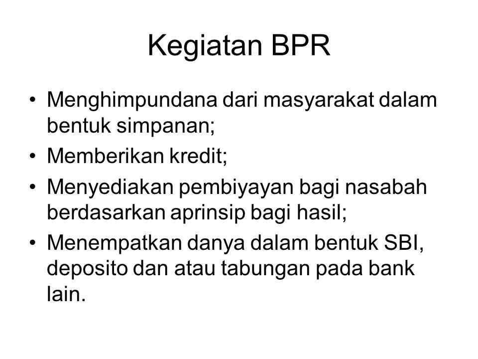 Kegiatan BPR Menghimpundana dari masyarakat dalam bentuk simpanan; Memberikan kredit; Menyediakan pembiyayan bagi nasabah berdasarkan aprinsip bagi ha