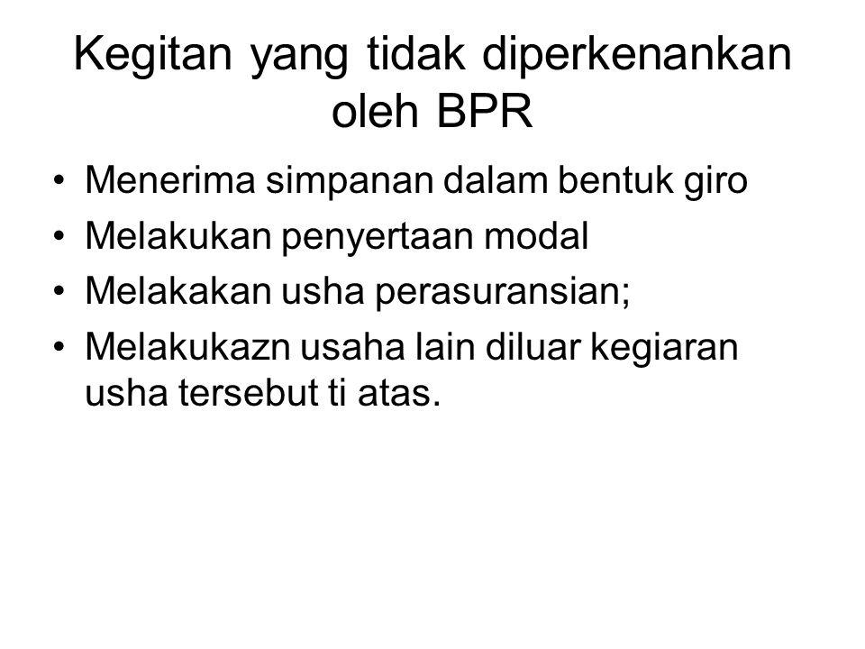 Kegitan yang tidak diperkenankan oleh BPR Menerima simpanan dalam bentuk giro Melakukan penyertaan modal Melakakan usha perasuransian; Melakukazn usah