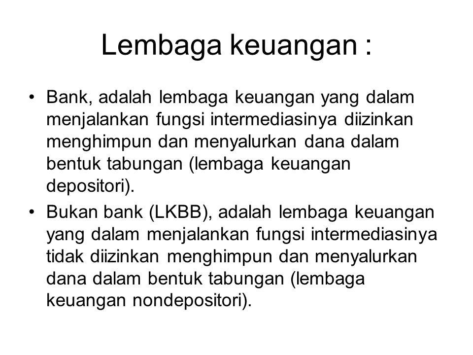 Lembaga keuangan : Bank, adalah lembaga keuangan yang dalam menjalankan fungsi intermediasinya diizinkan menghimpun dan menyalurkan dana dalam bentuk