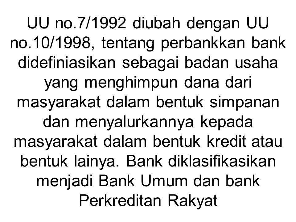UU no.7/1992 diubah dengan UU no.10/1998, tentang perbankkan bank didefiniasikan sebagai badan usaha yang menghimpun dana dari masyarakat dalam bentuk
