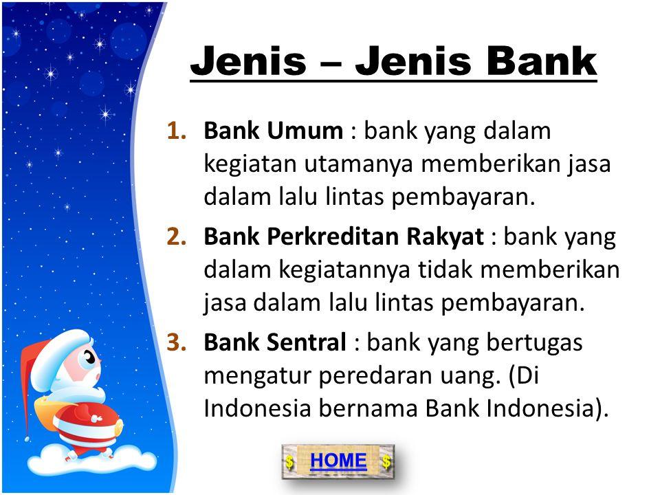 Tugas Pokok Perbankan 1.Menghimpun dana dari masyarakat dalam bentuk simpanan. 2.Menyalurkan dana ke masyarakat dalam bentuk kredit 3.Memberikan jasa