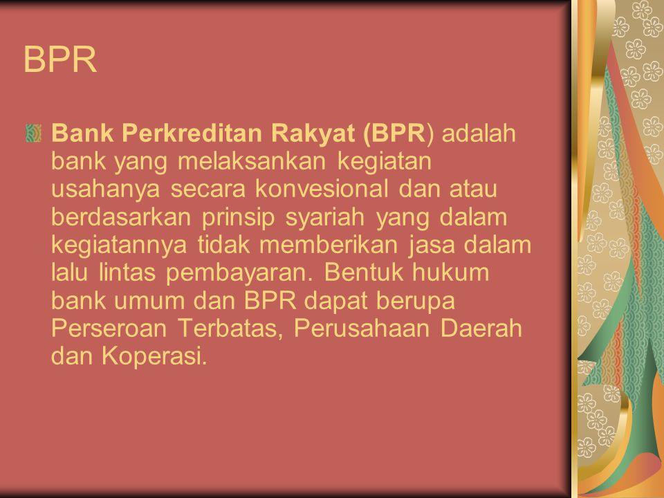 BPR Bank Perkreditan Rakyat (BPR) adalah bank yang melaksankan kegiatan usahanya secara konvesional dan atau berdasarkan prinsip syariah yang dalam kegiatannya tidak memberikan jasa dalam lalu lintas pembayaran.