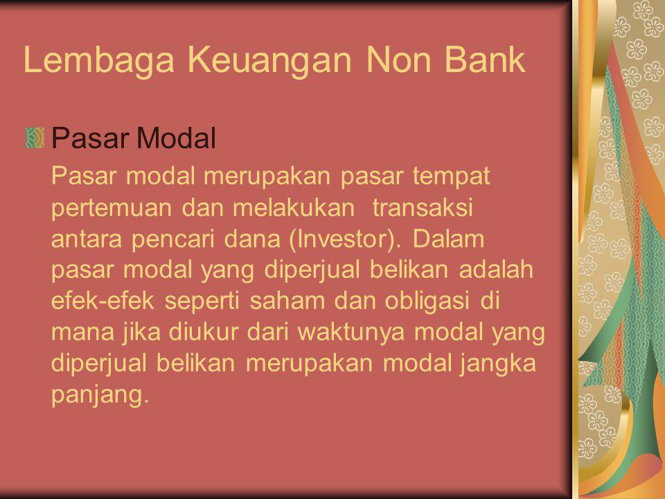 Lembaga Keuangan Non Bank Pasar Modal Pasar modal merupakan pasar tempat pertemuan dan melakukan transaksi antara pencari dana (Investor).