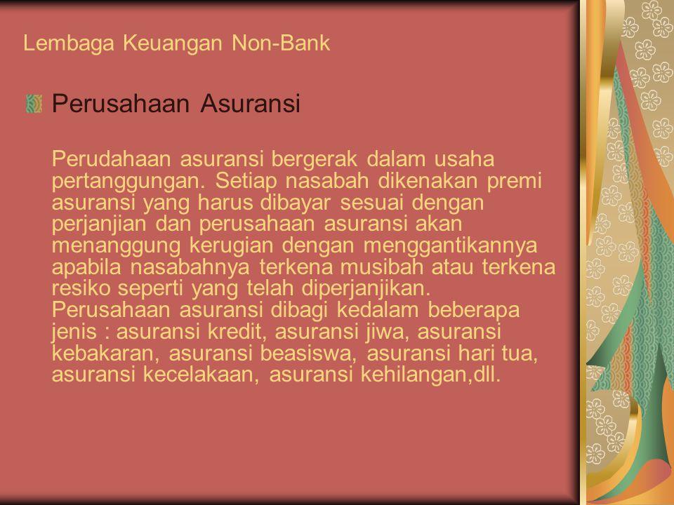 Lembaga Keuangan Non-Bank Perusahaan Asuransi Perudahaan asuransi bergerak dalam usaha pertanggungan.