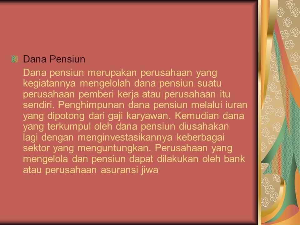 Dana Pensiun Dana pensiun merupakan perusahaan yang kegiatannya mengelolah dana pensiun suatu perusahaan pemberi kerja atau perusahaan itu sendiri.
