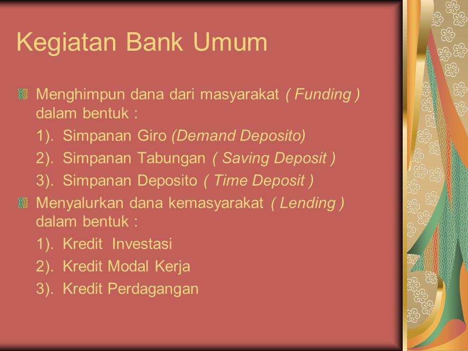 Kegiatan Bank Umum Menghimpun dana dari masyarakat ( Funding ) dalam bentuk : 1).