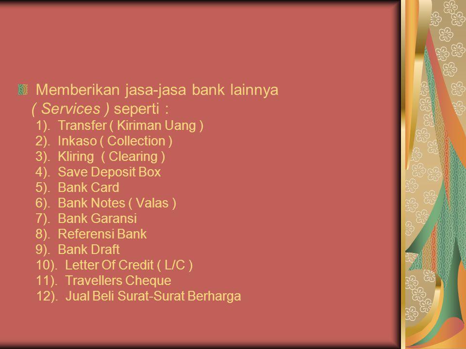 Memberikan jasa-jasa bank lainnya ( Services ) seperti : 1).