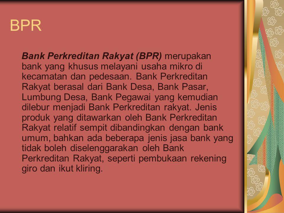 BPR Bank Perkreditan Rakyat (BPR) merupakan bank yang khusus melayani usaha mikro di kecamatan dan pedesaan.