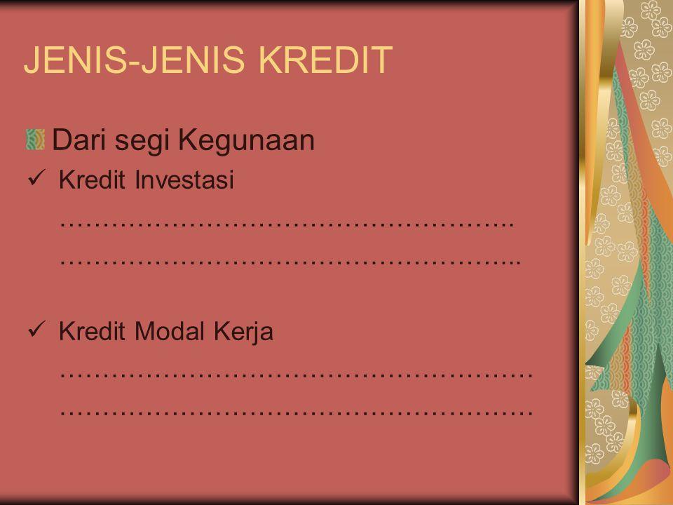 JENIS-JENIS KREDIT Dari segi Kegunaan Kredit Investasi ……………………………………………..