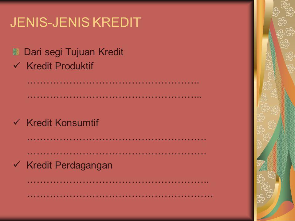 JENIS-JENIS KREDIT Dari segi Tujuan Kredit Kredit Produktif ……………………………………………..