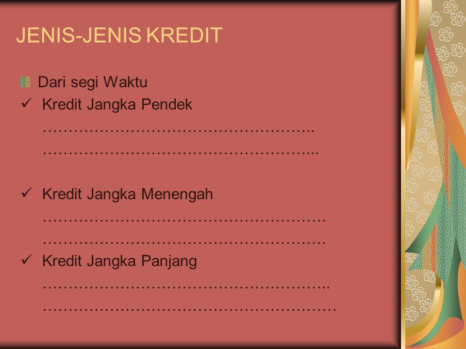 JENIS-JENIS KREDIT Dari segi Waktu Kredit Jangka Pendek ……………………………………………..