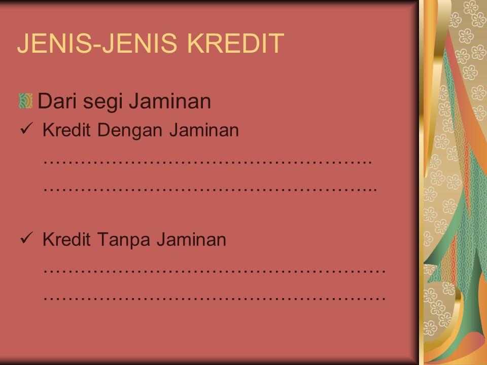 JENIS-JENIS KREDIT Dari segi Jaminan Kredit Dengan Jaminan ……………………………………………..