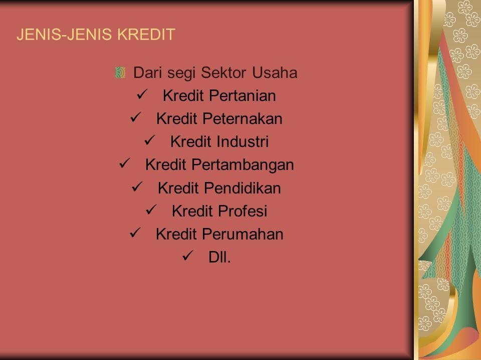 JENIS-JENIS KREDIT Dari segi Sektor Usaha Kredit Pertanian Kredit Peternakan Kredit Industri Kredit Pertambangan Kredit Pendidikan Kredit Profesi Kredit Perumahan Dll.