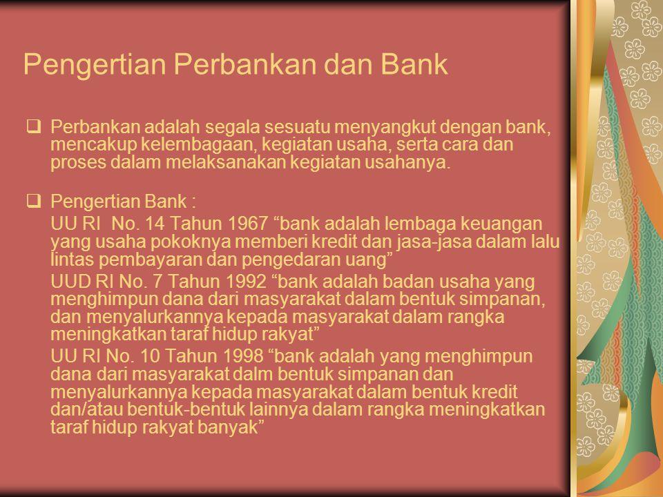 Pengertian Perbankan dan Bank  Perbankan adalah segala sesuatu menyangkut dengan bank, mencakup kelembagaan, kegiatan usaha, serta cara dan proses dalam melaksanakan kegiatan usahanya.