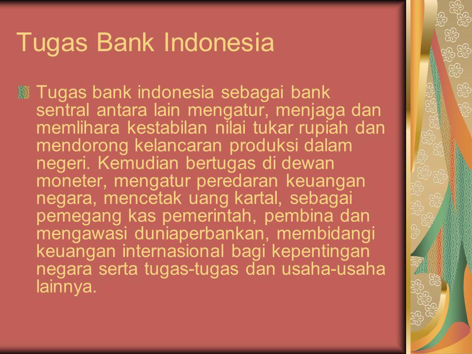 Tugas Bank Indonesia Tugas bank indonesia sebagai bank sentral antara lain mengatur, menjaga dan memlihara kestabilan nilai tukar rupiah dan mendorong kelancaran produksi dalam negeri.
