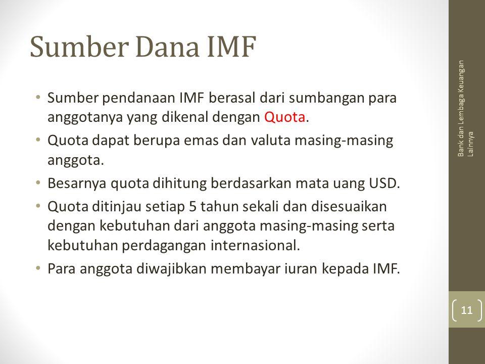 Sumber Dana IMF Sumber pendanaan IMF berasal dari sumbangan para anggotanya yang dikenal dengan Quota. Quota dapat berupa emas dan valuta masing-masin