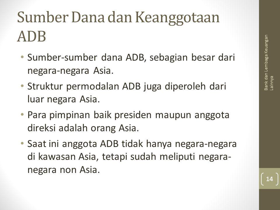 Sumber Dana dan Keanggotaan ADB Sumber-sumber dana ADB, sebagian besar dari negara-negara Asia. Struktur permodalan ADB juga diperoleh dari luar negar