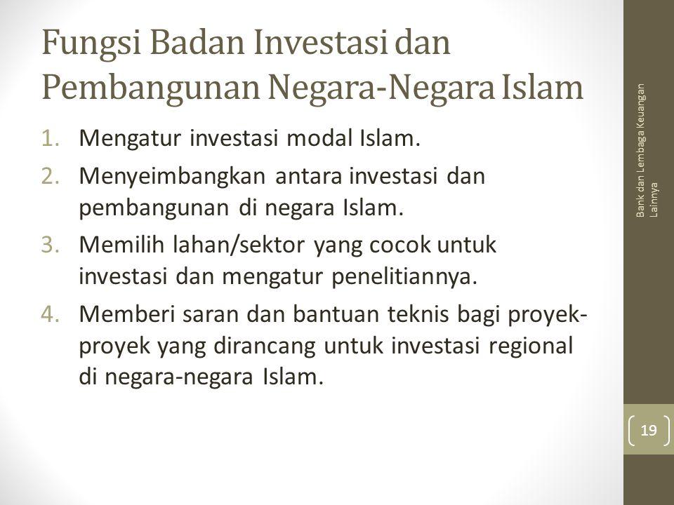 Fungsi Badan Investasi dan Pembangunan Negara-Negara Islam 1.Mengatur investasi modal Islam. 2.Menyeimbangkan antara investasi dan pembangunan di nega