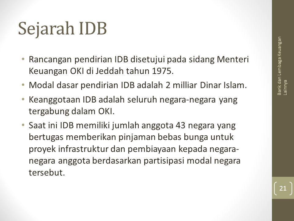 Sejarah IDB Rancangan pendirian IDB disetujui pada sidang Menteri Keuangan OKI di Jeddah tahun 1975. Modal dasar pendirian IDB adalah 2 milliar Dinar