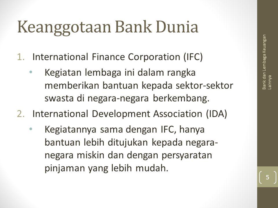Keanggotaan Bank Dunia 1.International Finance Corporation (IFC) Kegiatan lembaga ini dalam rangka memberikan bantuan kepada sektor-sektor swasta di n