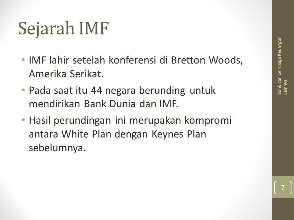 Sejarah IMF IMF lahir setelah konferensi di Bretton Woods, Amerika Serikat. Pada saat itu 44 negara berunding untuk mendirikan Bank Dunia dan IMF. Has