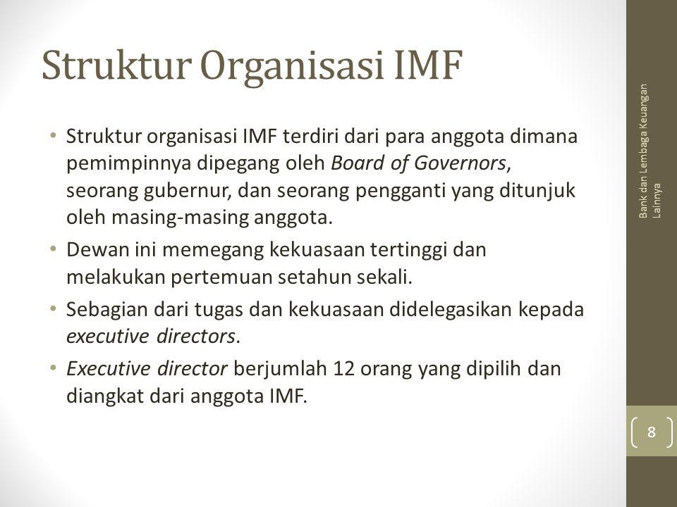 Struktur Organisasi IMF Struktur organisasi IMF terdiri dari para anggota dimana pemimpinnya dipegang oleh Board of Governors, seorang gubernur, dan s