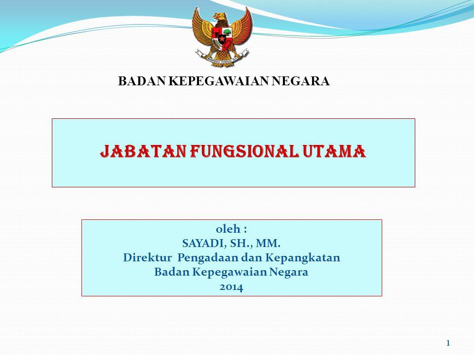1 JABATAN FUNGSIONAL UTAMA.oleh : SAYADI, SH., MM.