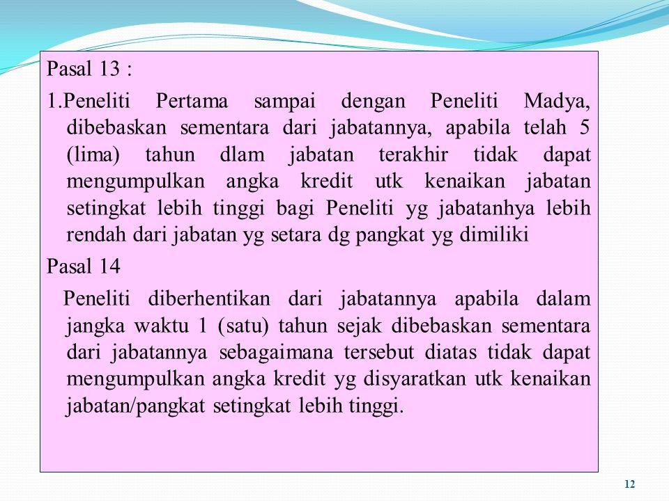 Pasal 13 : 1.Peneliti Pertama sampai dengan Peneliti Madya, dibebaskan sementara dari jabatannya, apabila telah 5 (lima) tahun dlam jabatan terakhir t